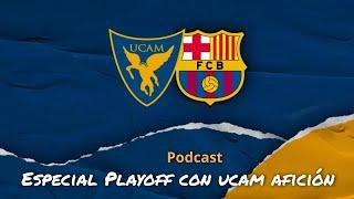 Especial playoff: Tertulia de UCAM Afición