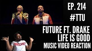 EPISODE 214: Future ft. Drake - Life Is Good // MUSIC VIDEO REACTION