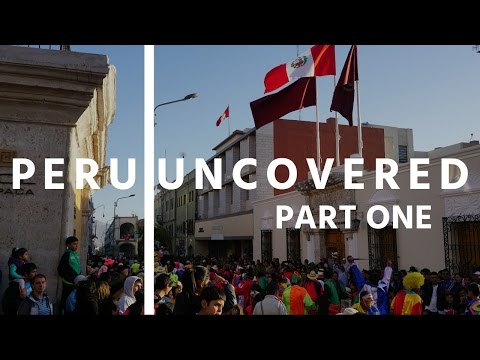 Peru Uncovered: Part One - Lima and Arequipa + I was robbed?!