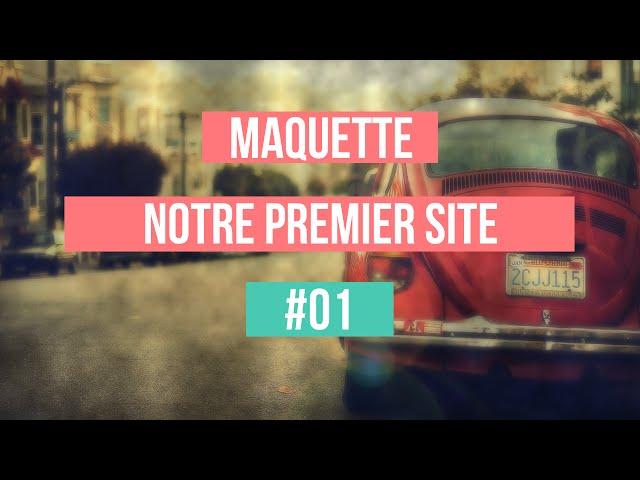 MAQUETTE - Notre premier site #01 (Page daccueil)