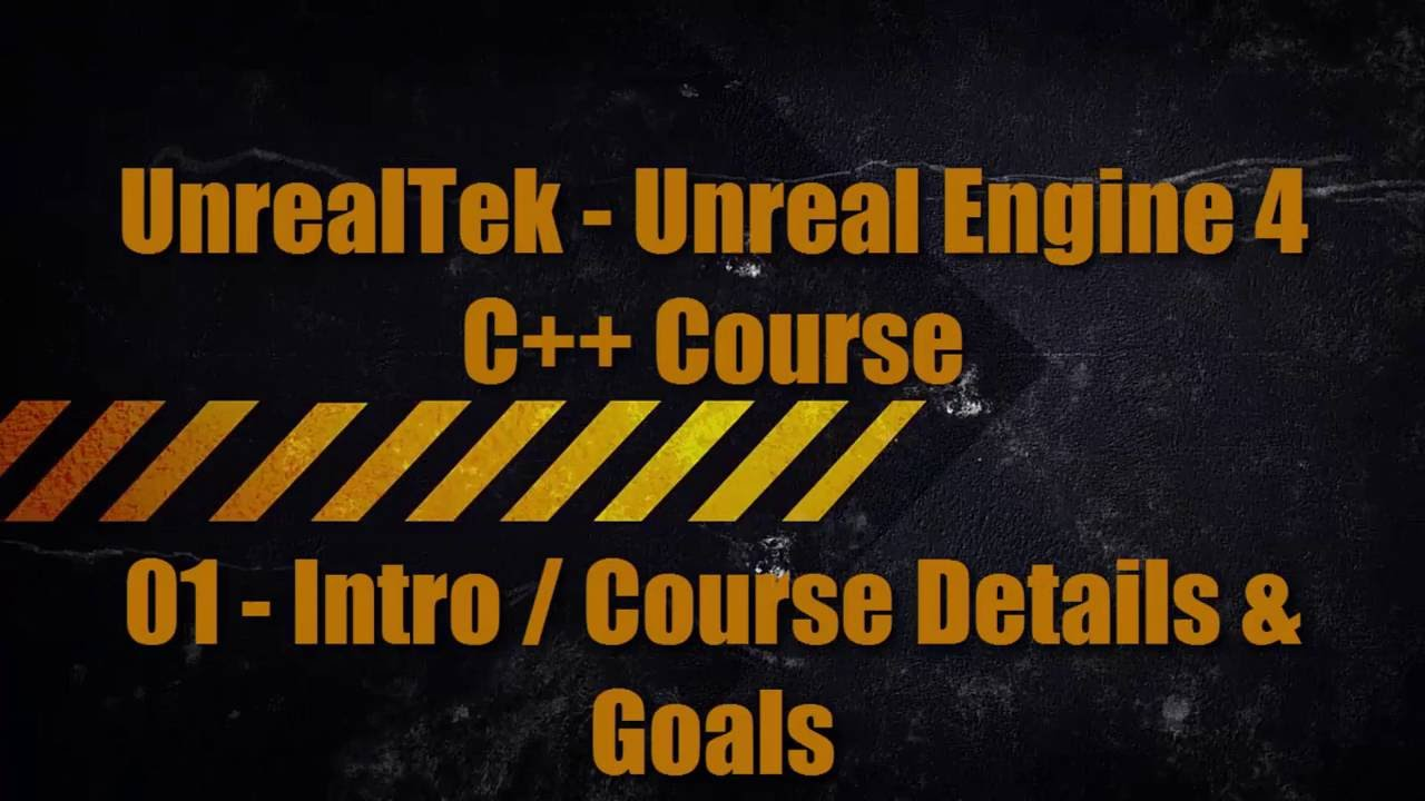 Unreal Engine 4 C++ Course - 01 - Intro and Course Details/Goals