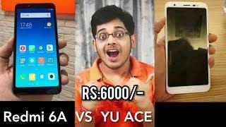 REDMI 6A vs YU ACE Comparison, Two Best Smartphone under 6000 in 2018