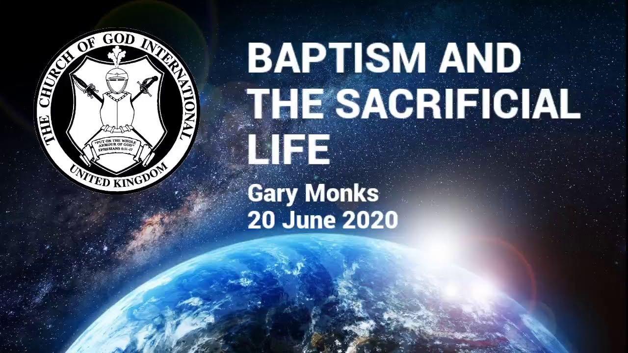 CGI UK - 20 Jun 2020 - Baptism and the Sacrificial Life - Gary Monks