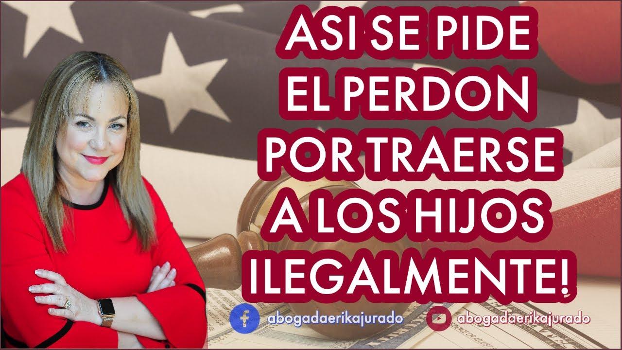 ASI SE PIDE EL PERDON POR TRAERSE A LOS HIJOS ILEGALMENTE!
