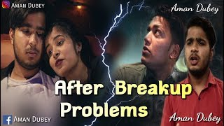 After Breakup Problems | Aman Dubey