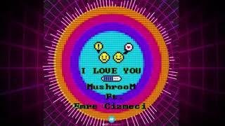Emre Cizmeci & Mushroom - I Love You