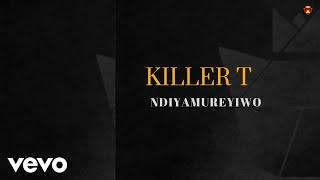 Killer T - Ndiyamureyiwo (Official Audio)