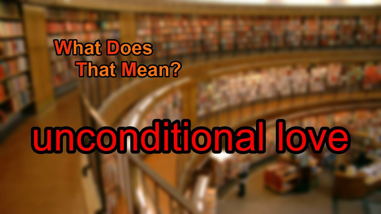 what does unconditional mean
