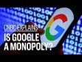 Is Google a monopoly? | CNBC Explains