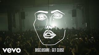 Disclosure - Get Close Video