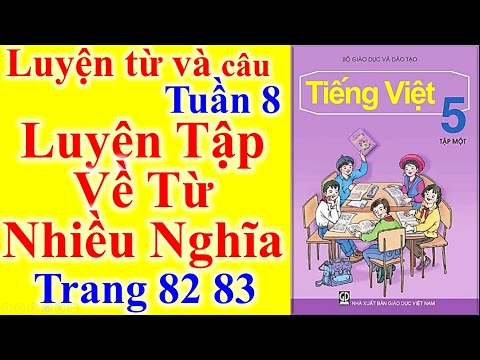 Tiếng Việt Lớp 5 Tuần 8 Luyện Từ Và Câu – Luyện tập về từ nhiều nghĩa – Trang 82 - 83