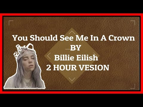 You Should See Me In A Crown By Billie Eilish 2 Hour Version