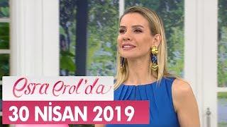 Esra Erol'da 30 Nisan 2019 - Tek Parça