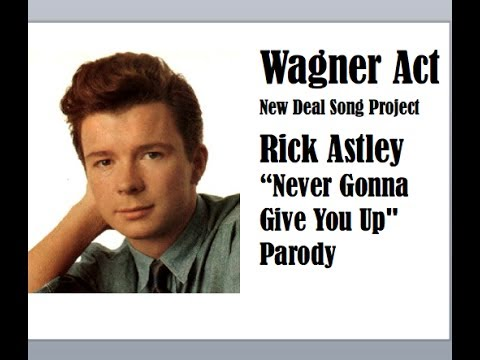 """Wagner Act New Deal Project (Parody of Rick Astley """"Never ... - photo #18"""