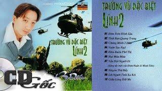 CD TRƯỜNG VŨ ĐẶC BIỆT LÍNH 2 - Nhạc Lính Trường Vũ - Nhạc Lính Hải Ngoại Hay Nhất (Ca Dao 27)