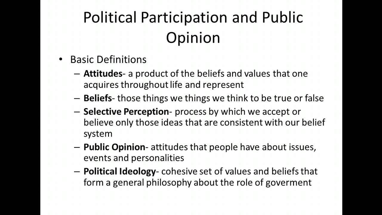 public opinion political participation Public opinion can be influenced by public relations and the political media additionally, mass media utilizes a wide variety of advertising techniques to get their message out and change the minds of people.