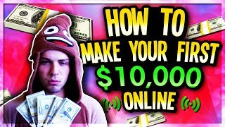 Easiest Way To Make Your First $10,000 Online As A Broke Kid