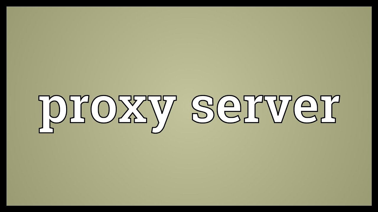 Proxy server Meaning