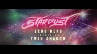 Zeds Dead - Stardust (ft. Twin Shadow)