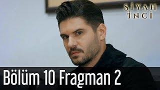 Siyah İnci 10. Bölüm 2. Fragman