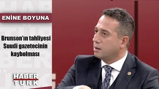Enine Boyuna - 13 Ekim 2018 - (Brunson'ın tahliyesi- Suudi gazetecinin kaybolması)