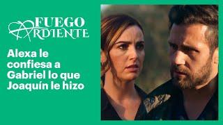 Fuego ardiente: ¡Gabriel enfurece al saber que Joaquín abusó de Alexa! | C-54 | Las Estrellas