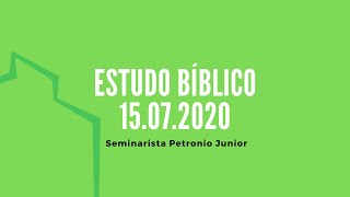 Estudo Bíblico | Seminarista Petronio Junior - 15.07.2020