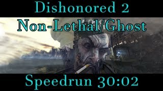 Dishonored 2 - Non-Lethal/Ghost Speedrun w/ Corvo 30:02 PB
