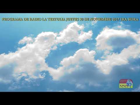 PROGRAMA DE RADIO LA TERTULIA JUEVES 30 DE NOVIEMBRE 2017 1RA HORA
