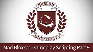Mad Bloxxer 22: Gameplay Scripting, Pt. 9 (ROBLOX U Tutorial)