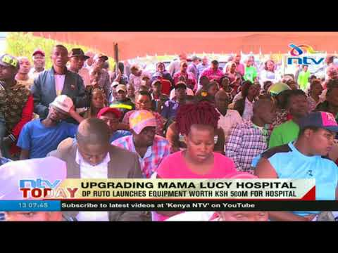 DP Ruto launches equipment worth ksh 500m for Mama Lucy hospital