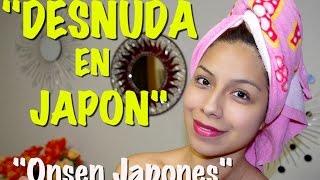 Desnuda en JAPON!! O_O (Onsen Japonés) - Ruthi San ♡