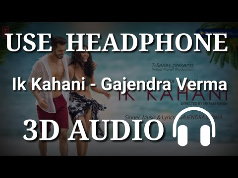 Ik Kahani : Gajendra Verma ( 3D AUDIO )| Virtual 3D Audio | 3D Song | 3D Audio Songs Hindi
