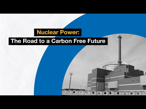 Nuclear Power: The Road to a Carbon Free Future