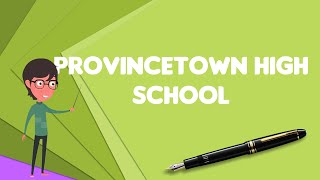 What is Provincetown High School?, Explain Provincetown High School, Define Provincetown High School