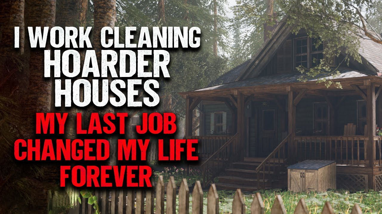 """""""I Work Cleaning Hoarder Houses. One Job Changed My Life Forever""""   Creepypasta   Scary Story"""