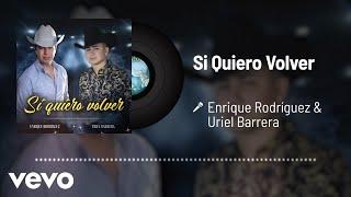 Enrique Rodríguez, Uriel Barrera - Si Quiero Volver (Audio)