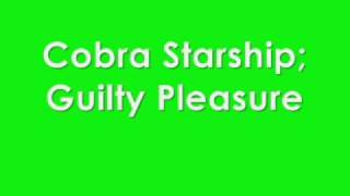 Cobra Starship - Guilty Pleasure