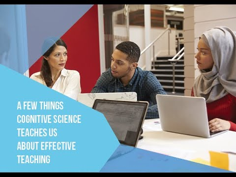 A Few Things Cognitive Science Teaches us About Effective Teaching