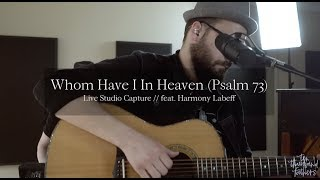 Whom Have I In Heaven (Psalm 73) - Featuring Harmony LaBeff // Live Studio Capture