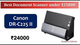 Scan-Speed: 50 IPM | Document Scanner under 25000 Rupees {हिंदी में} | #Canon DR-C225 II