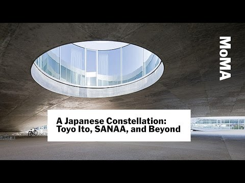 Preview | A Japanese Constellation: Toyo Ito, SANAA, and Beyond | MoMA LIVE