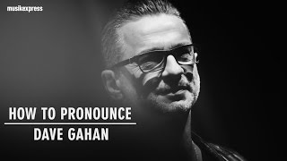 How To Pronounce Dave Gahan