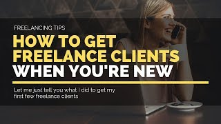How to get freelance clients when you're new to freelancing