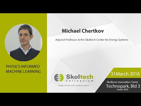 Skoltech Colloquium: Physics Informed Machine Learning with Prof Chertkov, 31.03.2016