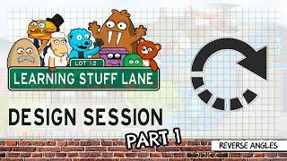 Learning Stuff Lane:  Design Session - Reverse Angles Part 1