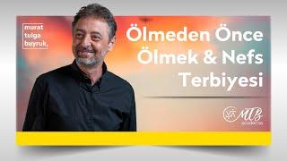"""ÖLMEDEN ÖNCE ÖLMEK & NEFS TERBİYESİ - """"RUHUN ESTETİĞİ"""" PROGRAMI - Murat Tulga Buyruk"""