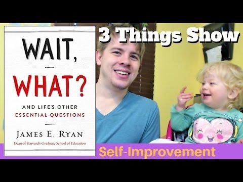 Wait, What? by James E. Ryan - 3 Big Ideas