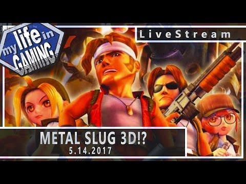 Metal Slug 3D!? 5.14.2017 :: LiveStream - Metal Slug 3D!? 5.14.2017 :: LiveStream