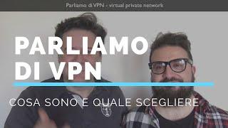 Cosa sono le VPN, perchè usare una VPN e quale scegliere